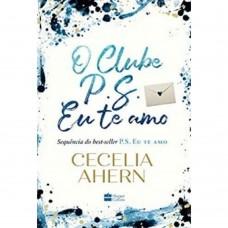 O Clube P.S. Eu Te Amo - Cecelia Ahern