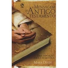 A Mensagem do Antigo Testamento  - Mark Dever