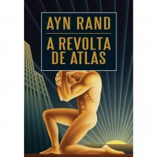 Ayn Rand - A revolta de Atlas