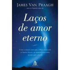 Laços de Amor Eterno - James Van Praagh