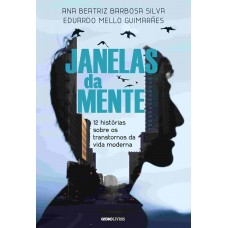 Janelas da mente: 12 histórias sobre o transtorno da vida moderna - Ana Beatriz Barbosa Silva