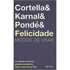 Felicidade: Modos de usar Autor: Leandro Karnal, Mario Sergio Cortella, Luiz Felipe Pondé
