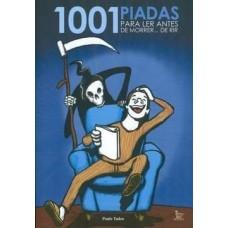 1001 Piadas para Ler Antes de Morrer... De Rir Tadeu, Paulo Matrix  Faixa Etária:  a partir de 18 anos