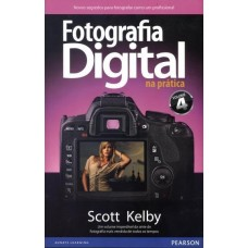 Fotografia Digital na Pratica Volume 4 - Scott Kelby - 8581431720