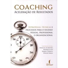 Coaching : Aceleração de Resultados - Estratégias, Técnicas e Processos Para o Sucesso Pessoal, Profissional e Organiza -  9788563178800