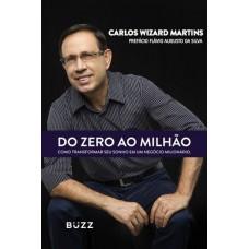 Do Zero ao Milhão: Como Criar Um Negócio Milionário, Próspero e Sustentável - Carlos Wizard Martins - 859315607X