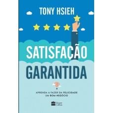 Satisfação Garantida : Aprenda a Fazer da Felicidade Um Bom Negócio - Tony Hsieh - 8595080275