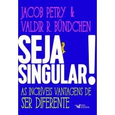 Seja Singular! - As Incríveis Vantagens De Ser Diferente - Jacob Petry; Valdir R. Bundchen