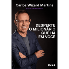 Desperte o Milionário Que Há Em Você - Carlos Wizard Martins - 9788593156311