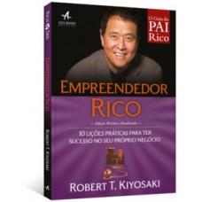 Empreendedor Rico - 10 Lições Práticas Para Ter Sucesso No Seu Próprio Negócio - Robert T. Kiyosaki - mesmo autor do livro Pai Rico Pai Pobre