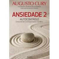 Ansiedade 2: Autocontrole - Como Controlar o Estresse e Manter o Equilíbrio - Augusto Cury