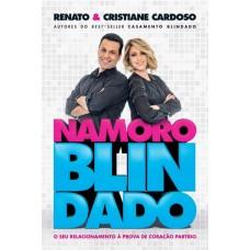 Namoro Blindado : o Seu Relacionamento à Prova de Coração Partido - Renato e Cristiane Cardoso