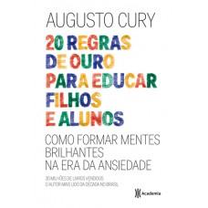 20 Regras de Ouro Para Educar Filhos e Alunos: Como Formar Mentes Brilhantes na Era da Ansiedade - Augusto Cury - 8542209907