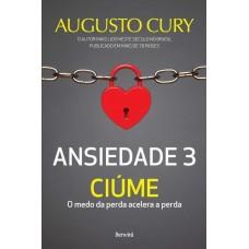Ansiedade 3 - Ciúme - Augusto Cury - 9788557171336