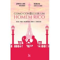 Como Conseguir Um Homem Rico: Dicas Para Encontrar Amor e Dinheiro - Jennifer Lobo - 8582303246