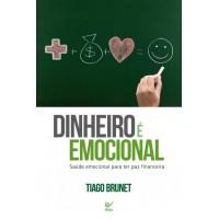 Dinheiro É Emocional - Saúde Emocional Para Ter Paz Financeira - Tiago Brunet