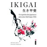 IKIGAI - Os Segredos Dos Japoneses Para Uma Vida Longa E Feliz - Francesc Miralles/ Héctor García