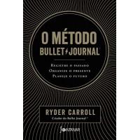 O Método Bullet Journal - Registre O Passado, Organize O Presente, Planeje O Futuro - Ryder Carroll