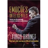Emoções Inteligentes - Governe Sua Vida Emocional e Assuma O Controle da Sua Existência - Tiago Brunet