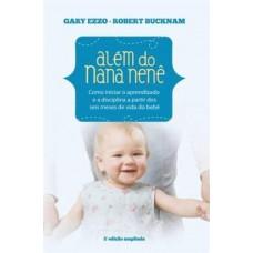 Além do Nana Nenê - 2ª Ed. 2013 - Gary Ezzo, Robert Buckman