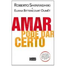 Amar Pode Dar Certo - Roberto T. Shinyashiki