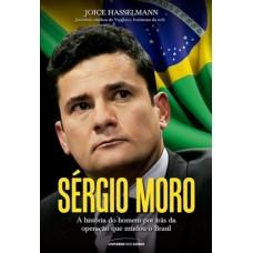 Sérgio Moro : a História do Homem por Trás da Operação que Mudou o Brasil - Joice Hasselmann