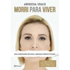 Morri Para Viver - Meu Submundo de Fama, Drogas e Prostituição - Urach, Andressa