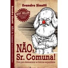 Não, Sr. Comuna: Guia Para Desmascarar as Falácias Esquerdistas - Evandro Sinotti - 856983800X
