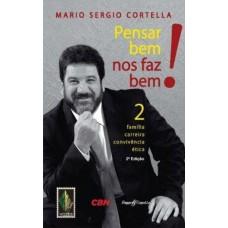 Pensar Bem nos Faz Bem! - Família, Carreira, Convivência e Ética - Vol. 2 - Mario Sergio Cortella