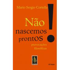 Não Nascemos Prontos! Provocações Filosóficas - Cortella, Mario Sergio 8532632866