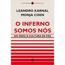 O Inferno Somos Nós - Do Ódio à Cultura de Paz - Leandro Karnal e Monja Coen 978-8595550117