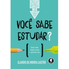 Você Sabe Estudar? - Quem Sabe, Estuda Menos e Aprende Mais -  Claudio de Moura Castro