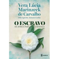 O Escravo : da África Para a Senzala - Vera Lúcia Marinzeck de Carvalho - 8542208951