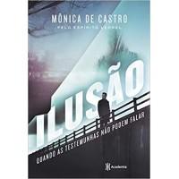 Ilusão: Quando as testemunhas não podem falar - Mônica De Castro