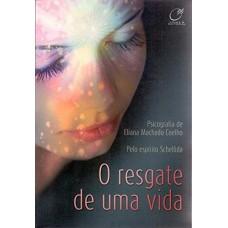 O Resgate de Uma Vida -  Eliana Machado Coelho