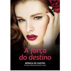 A Força do Destino - Mônica de Castro - 9788577224609