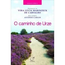 O Caminho de Urze  - Vera Lúcia Marinzeck Carvalho