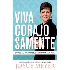 Viva Corajosamente : Enfrente o que for Preciso, Ainda que Com Medo - Joyce Meyer - 8583210349