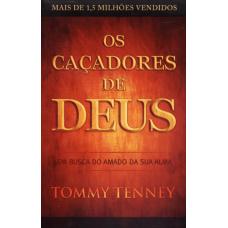 Os Caçadores de Deus - Em Busca do Amado da Sua Alma - 2ª Ed. 2013 - Tommy Tenney - 8583210055