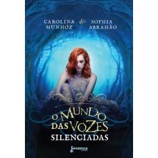 O Mundo das Vozes Silenciadas – Volume 2 - Carolina Munhóz e Sophia Abrahão