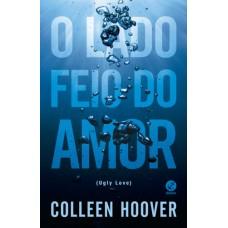 O Lado Feio do Amor : Ugly Love - Colleen Hoover
