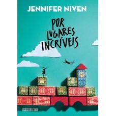 Por Lugares Incríveis - Jennifer Niven - 8565765571