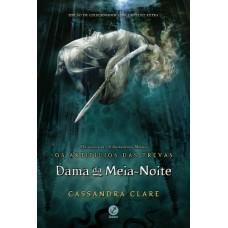 Dama da Meia-noite - Vol.1 - Série os Artifícios das Trevas - Cassandra Clare