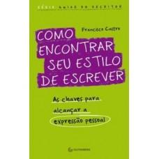 Como Encontrar Seu Estilo de Escrever - Série Guias do Escritor - Francisco Castro