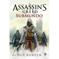 Assassin`s Creed. Submundo - Oliver Bowden - a partir de 14 anos