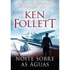 Noite Sobre as Águas - Ken Follett