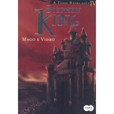 Mago e Vidro - Col. a Torre Negra Vol. 4 - Stephen King - 8581050247