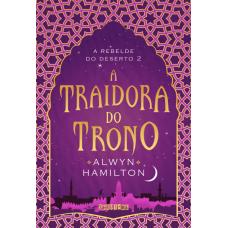 A Traidora do Trono -A Rebelde do Deserto - Vol. 2 - Alwyn Hamilton - 9788555340291