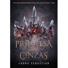 Princesa Das Cinzas - Princesa Das Cinzas - Livro 1 - Laura Sebastian
