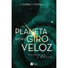 Um Planeta Em Seu Giro Veloz - Serie Uma Dobra no tempo - Livro 3 - Madeleine L'Engle